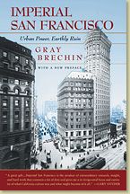 Imperial San Francisco: Urban Power, Earthly Ruin - Gray Brechin, author